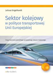 okładka Sektor kolejowy w polityce transportowej Unii Europejskiej, Ebook | Engelhardt Juliusz