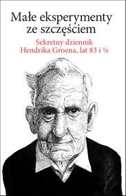okładka Małe eksperymenty ze szczęściem. Sekretny dziennik Hendrika Groena, lat 83 i 1/4, Ebook | Hendrik Groen