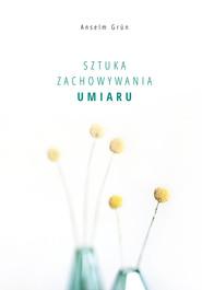 okładka Sztuka zachowywania umiaru, Ebook | Anselm Grün