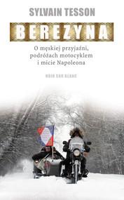 okładka Berezyna. O męskiej przyjaźni, podróżach motocyklem i micie Napoleona, Ebook | Sylvain Tesson
