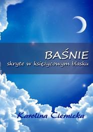 okładka Baśnie skryte w księżycowym blasku, Ebook | Karolina Ciernicka