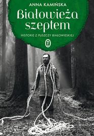 okładka Białowieża szeptem. Historie z Puszczy Białowieskiej, Ebook | Anna Kamińska