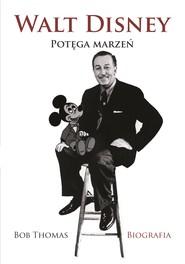 okładka Walt Disney. Potęga Marzeń, Ebook | Bob Thomas