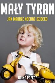 okładka Mały tyran. Jak mądrze kochać dziecko, Ebook | Jirina Prekop