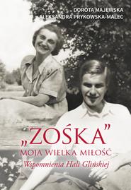 """okładka """"Zośka"""" - moja wielka miłość. Wspomnienia Hali Glińskiej, Ebook   Dorota Majewska, Aleksandra Prykowska-Malec"""