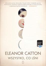 okładka Wszystko, co lśni, Ebook | Eleanor Catton