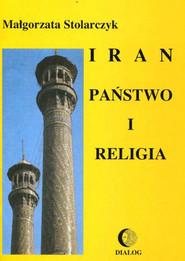 okładka Iran. Państwo i religia, Ebook | Małgorzata  Stolarczyk