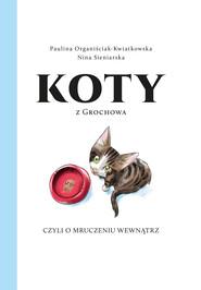 okładka Koty z Grochowa czyli o mruczeniu wewnątrz, Ebook | Paulina Organiściak-Kwiatkowska, Nina Sieniarska