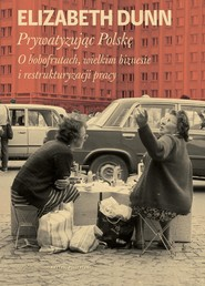 okładka Prywatyzując Polskę, Ebook | Elizabeth Dunn