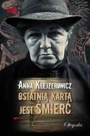 okładka Ostatnią kartą jest śmierć, Ebook   Anna Klejzerowicz