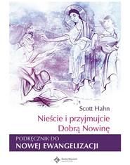 okładka Nieście i przyjmujcie Dobrą Nowinę. Wyzwania Nowej Ewangelizacji, Ebook   Scott Hahn