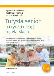 okładka Turysta senior na rynku usług hotelarskich, Ebook | Tokarz-Kocik Anna, Marta Sidorkiewicz, Agnieszka Sawińska
