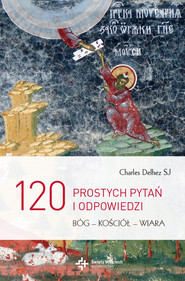 okładka 120 prostych pytań i odpowiedzi. Bóg - Kościół - Wiara, Ebook | Charles Delhez