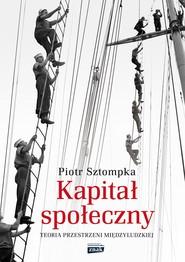 okładka Kapitał społeczny. Teoria przestrzeni międzyludzkiej, Ebook | Piotr Sztompka