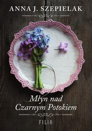 okładka Młyn nad Czarnym Potokiem, Ebook | Anna J. Szepielak