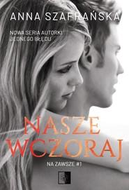 okładka Nasze wczoraj, Ebook | Anna Szafrańska