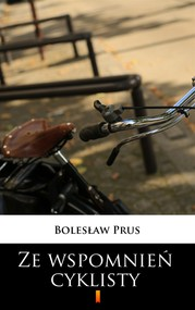 okładka Ze wspomnień cyklisty, Ebook   Bolesław Prus