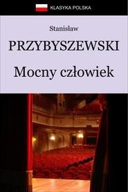 okładka Mocny człowiek, Ebook | Stanisław Przybyszewski