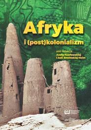 okładka Afryka i (post)kolonializm, Ebook | Aneta Pawłowska, Julia Sowińska-Heim