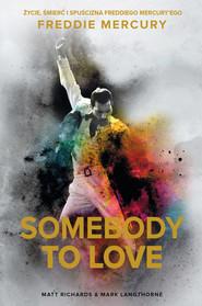 okładka Somebody to Love. Życie, śmierć i spuścizna Freddiego Mercury'ego, Ebook | Matt Richards, Mark Langthorne