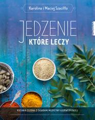 okładka Jedzenie, które leczy, Ebook | Karolina i Maciej  Szaciłło