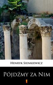 okładka Pójdźmy za Nim, Ebook   Henryk Sienkiewicz