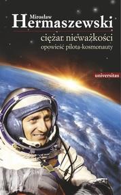okładka Ciężar nieważkości. Opowieść pilota-kosmonauty, Ebook   Hermaszewski Mirosław
