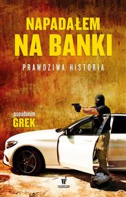 okładka Napadałem na banki. Prawdziwa historia, Ebook | pseudonim Grek