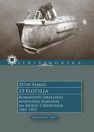 okładka 13 Flotylla. Komandosi izraelskiej marynarki wojennej na Morzu Czerwonym 1967–1973, Ebook   Ze'ew Almog