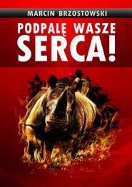 okładka Podpalę wasze serca!, Ebook | Marcin Brzostowski