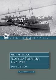 okładka Flotylla Kaspijska 1722–1945. Zarys dziejów, Ebook   Michał Glock