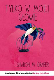 okładka Tylko w mojej głowie, Ebook | Sharon M. Draper