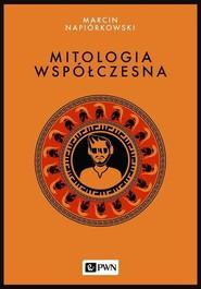 okładka Mitologia współczesna, Ebook | Marcin Napiórkowski