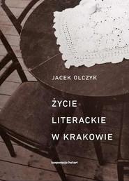 okładka Życie literackie w Krakowie, Ebook | Jacek  Olczyk