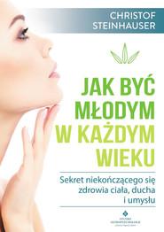 okładka Jak być młodym w każdym wieku - PDF, Ebook | Steinhauser Christof