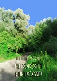 okładka Antologia bajki polskiej, Ebook   Julian  Ejsmond