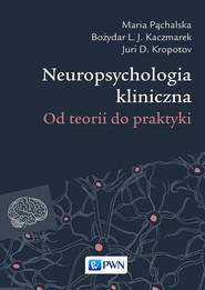 okładka Neuropsychologia kliniczna, Ebook | Maria  Pąchalska, Juri D.  Kropotov, Bożydar  L.J. Kaczmarek
