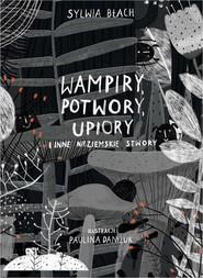okładka Wampiry, potwory, upiory i inne nieziemskie stwory, Ebook | Paulina  Daniluk, Sylwia  Błach