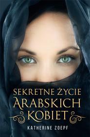 okładka Sekretne życie arabskich kobiet, Ebook   Katherine  Zoepf