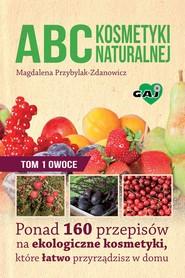 okładka ABC kosmetyki naturalnej. Tom 1: owoce, Ebook | Magdalena Przybylak-Zdanowicz
