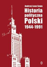 okładka Historia polityczna Polski 1944-1991, Ebook | Andrzej Leon Sowa