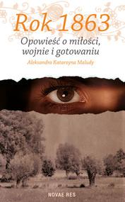 okładka Rok 1863. Opowieść o miłości, wojnie i gotowaniu, Ebook   Aleksandra Katarzyna Maludy