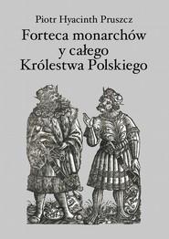 okładka Forteca monarchów i całego Królestwa Polskiego duchowna..., Ebook | Piotr Hyacinth  Pruszcz
