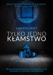okładka Tylko jedno kłamstwo, Ebook | Kathryn Croft
