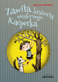 okładka Zawiła historia niesfornego Kacperka, Ebook | Katarzyna Michalec