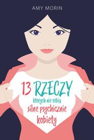 okładka 13 rzeczy, których nie robią silne psychicznie kobiety, Ebook | Amy Morin