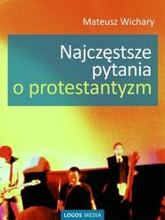 okładka Najczęstsze pytania o protestantyzm, Ebook | Mateusz Wichary