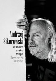 okładka W moim znaku Waga. Śpiewanie o sobie, Ebook   Andrzej Sikorowski
