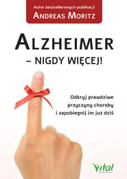 okładka Alzheimer - nigdy więcej! Odkryj prawdziwe przyczyny choroby i zapobiegnij im już dziś - PDF, Ebook   Andreas Moritz