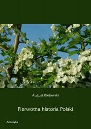 okładka Pierwotna historia Polski, Ebook | August  Bielowski